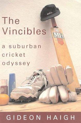 The Vincibles: A Suburban Cricket Odyssey por Gideon Haigh