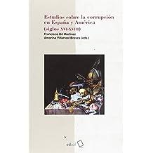 Estudios sobre la corrupción en España y América (siglos XVII-XVIII) (Humanidades