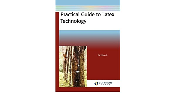 Practical Guide to Latex Technology