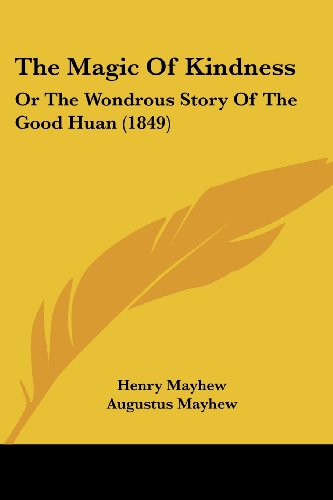 The Magic of Kindness: Or the Wondrous Story of the Good Huan (1849)