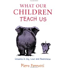 What Our Children Teach Us: Lessons In Joy, Love And Awareness