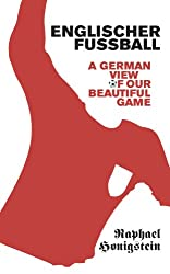 Englischer Fussball: A German's View of Our Beautiful Game