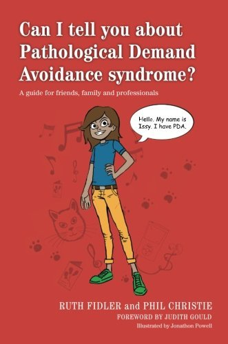 Can I tell you about Pathological Demand Avoidance syndrome?: A guide for friends, family and professionals by Ruth Fidler (2015-01-21)