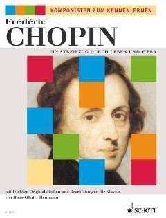 EIN STREIFZUG DURCH LEBEN UND WERK - arrangiert für Klavier [Noten / Sheetmusic] Komponist: CHOPIN FREDERIC aus der Reihe: KOMPONISTEN ZUM KENNENLERNEN