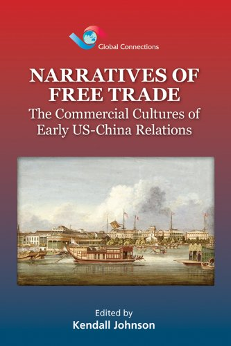 Narratives of Free Trade: The Commercial Cultures of Early US-China Relations (Global Connections Book 1) (English Edition)