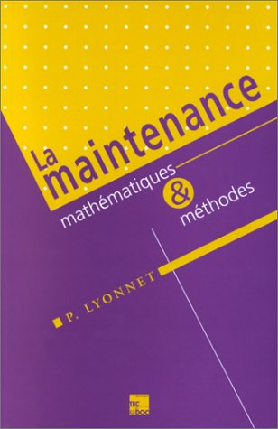 LA MAINTENANCE. Mathématiques et méthodes, 3ème édition revue et augmentée par Patrick Lyonnet