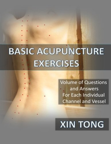 Basic Acupuncture Exercises: Volume of Questions & Answers for Each Individual Channel and Vessel (Volume 1) by Xin Tong (2014-02-10)