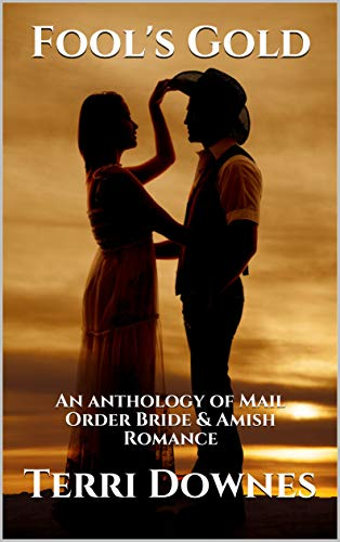 Fool's Gold: An anthology of Mail Order Bride & Amish Romance (English Edition) (Amish Gold)