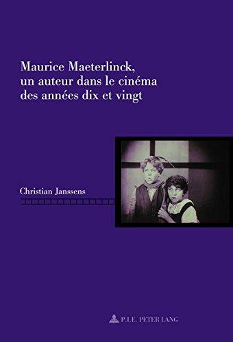 Maurice Maeterlinck, Un Auteur Dans Le Cinema Des Annees Dix Et Vingt (Repenser Le Cinema / Rethinking Cinema) par Christian Janssens
