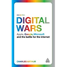 Digital Wars: Apple, Google, Microsoft and the Battle for the Internet: Written by Charles Arthur, 2014 Edition, (2nd Edition) Publisher: Kogan Page [Paperback]