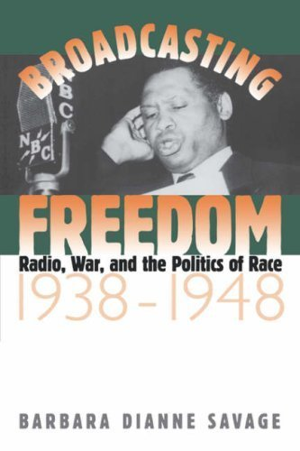Broadcasting Freedom: Radio, War, and the Politics of Race, 1938-1948: Radio, War, and the Politics of Race, 1938-48 (John Hope Franklin Series in African American History and Culture) by Barbara Dianne Savage (1999-05-01)