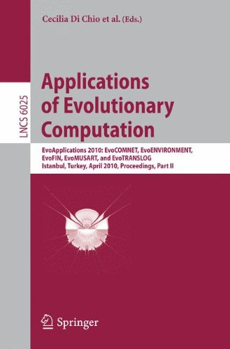 Applications of Evolutionary Computation: EvoApplications 2010: EvoCOMNET, EvoENVIRONMENT, EvoFIN, EvoMUSART, and EvoTRANSLOG, Istanbul, Turkey, April ... Part II (Lecture Notes in Computer Science)