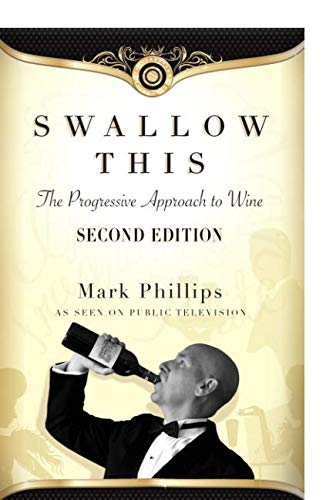Swallow This, Second Edition, The Progressive Approach to Wine (2nd Edition)