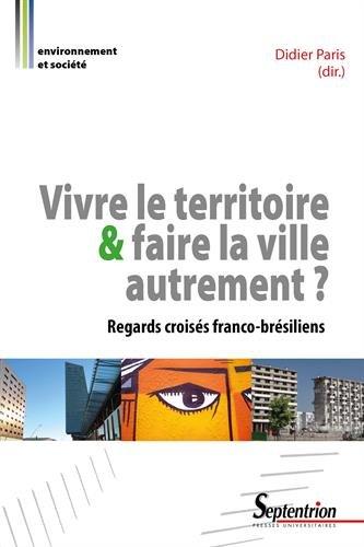 Vivre le territoire et faire la ville autrement ?: Regards croisés franco-brésiliens par Didier Paris