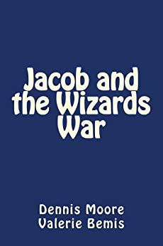 Jacob and the Wizards War (English Edition) di [Moore, Dennis, Bemis, Valerie]