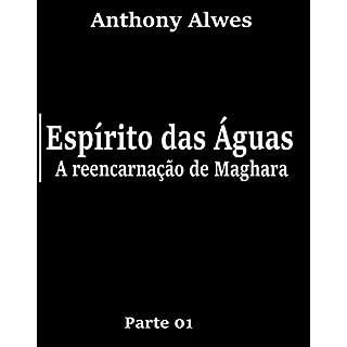 ESPÍRITO DAS ÁGUAS: A Reencarnação de Maghara (parte 1) (Portuguese Edition)