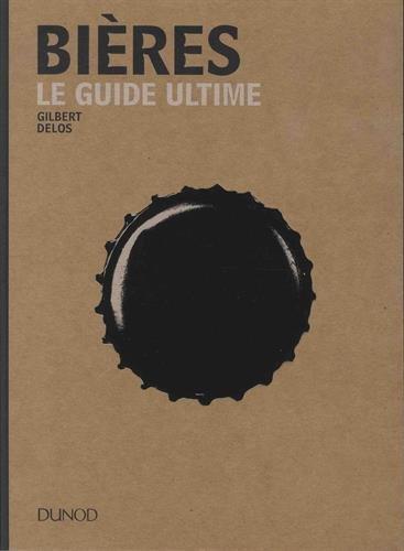 Bières - Le guide ultime par Gilbert Delos