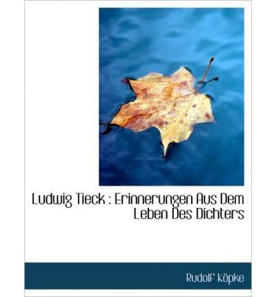 Ludwig Tieck: Erinnerungen Aus Dem Leben Des Dichters (Paperback)(German) - Common
