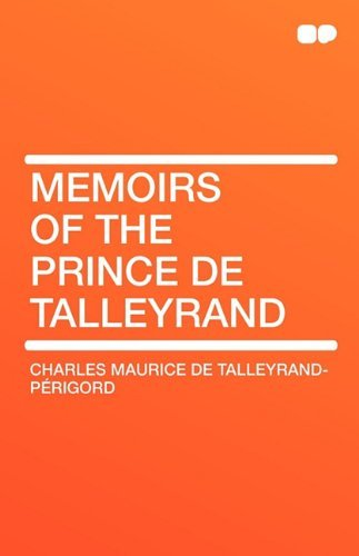 Memoirs of the Prince de Talleyrand by Charles Maurice De Talleyrand-Prigord (2010-05-04)