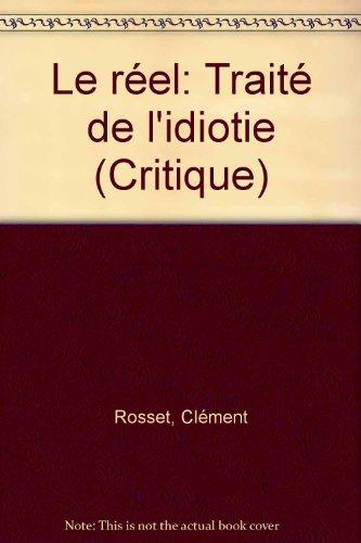 Le réel : Traité de l'idiotie par Clément Rosset