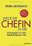 Weck die Chefin in dir: 40 Strategien für mehr Selbstbehauptung im Job - Sigrid Meuselbach