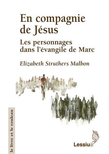 En compagnie de Jésus : Les personnages dans l'évangile de Marc par Elizabeth Struthers Malbon