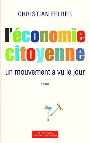 L'économie citoyenne : Un mouvement a vu le jour par Christian Felber