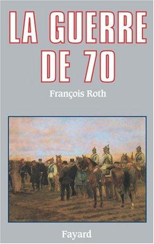La Guerre de 1870 par François Roth
