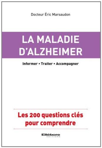 La maladie d'Alzheimer : Les 200 questions clés pour comprendre