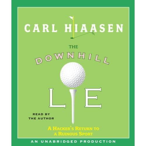The Downhill Lie: A Hacker's Return to a Ruinous Sport by Carl Hiaasen (2008-05-06)