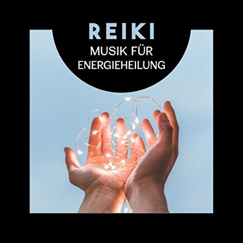 Reiki (Musik für Energieheilung, Heilmassage, Ganzheitliche Therapie mit den Händen durch die Kraftübertragung) - Heilmassage