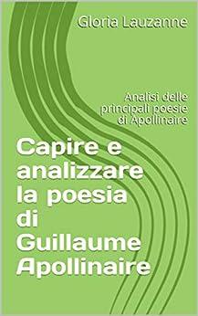 Capire E Analizzare La Poesia Di Guillaume  Apollinaire: Analisi Delle Principali Poesie Di Apollinaire por Gloria Lauzanne epub