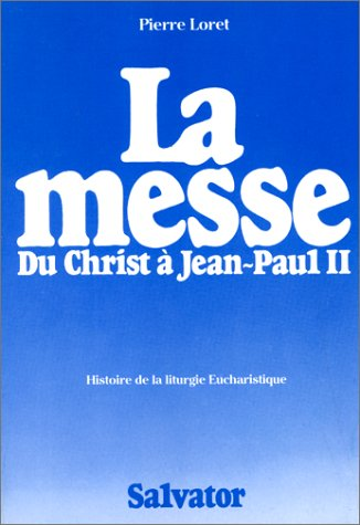 La messe, du Christ à Jean-Paul II par Pierre Loret