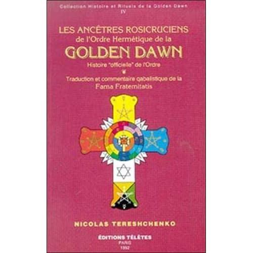 Les ancêtres rosicruciens de l'Ordre hermétique de la Golden Dawn, tome 4 : Histoire 'officielle' de l'Ordre
