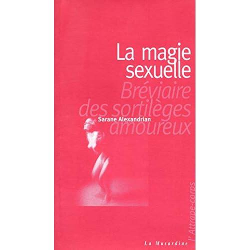 La Magie sexuelle : Bréviaire des sortilèges amoureux