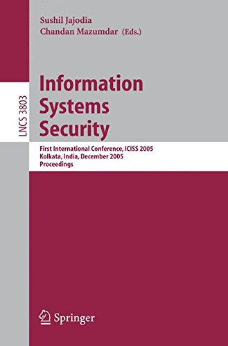 Information Systems Security: First International Conference, ICISS 2005, Kolkata, India, December 19-21, 2005, Proceedings (Lecture Notes in Computer Science)
