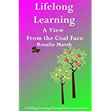 Lifelong Learning: A View From the Coal Face (Lifelong Learning:Personal Effectiveness Guides Book 1)