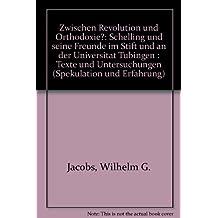 Zwischen Revolution und Orthodoxie?: Schelling und seine Freunde im Stift und an der Universität Tübingen. Texte und Untersuchungen (Spekulation und Erfahrung) by Wilhelm G. Jacobs (1989-12-31)