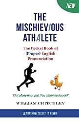 The Mischievious Athalete: The Pocket Book of (Proper) English Pronunciation