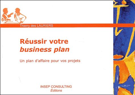 Réussir votre Business Plan : Un plan d'affaire pour vos projets par Thierry Des Lauriers