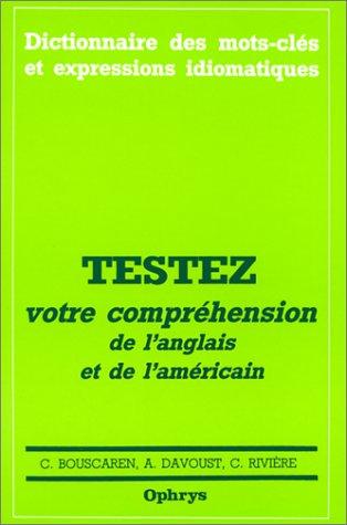 Dictionnaire des mots-cls et expressions idiomatiques : Testez votre comprhension de l'anglais et de l'amricain