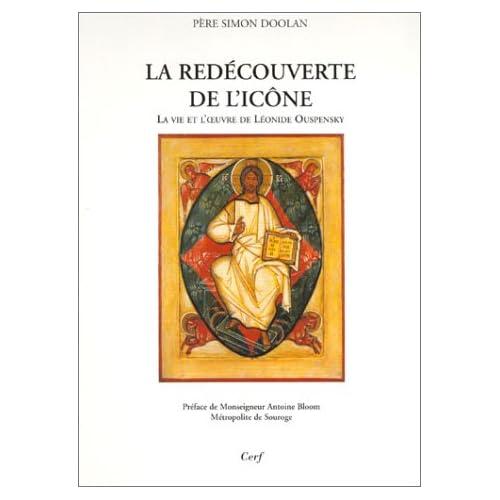 La Redécouverte de l'icône : La Vie et l'Oeuvre de Léonide Ouspensky