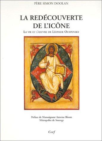 La redécouverte de l'icône: La vie et l'oeuvre de Léonide Ouspensky