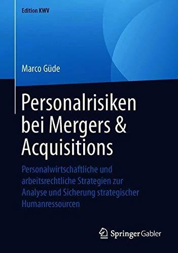 Personalrisiken bei Mergers & Acquisitions: Personalwirtschaftliche und arbeitsrechtliche Strategien zur Analyse und Sicherung strategischer Humanressourcen (Edition KWV)