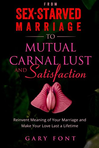 from-sex-starved-marriage-to-mutual-carnal-lust-and-satisfaction-reinvent-the-meaning-of-your-marria