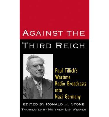 [(Against the Third Reich: Paul Tillich's Wartime Radio Broadcasts into Nazi Germany)] [Author: Paul Tillich] published on (July, 1998)