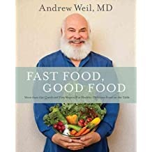 By Andrew Weil MD ; Andrew Weil ( Author ) [ Fast Food, Good Food: More Than 150 Quick and Easy Ways to Put Healthy, Delicious Food on the Table By Oct-2015 Hardcover