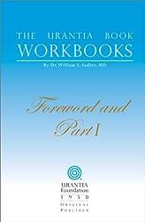 The Urantia Book Workbooks: Volume I - Foreword and Part I by William S. Sadler (2003-05-01)