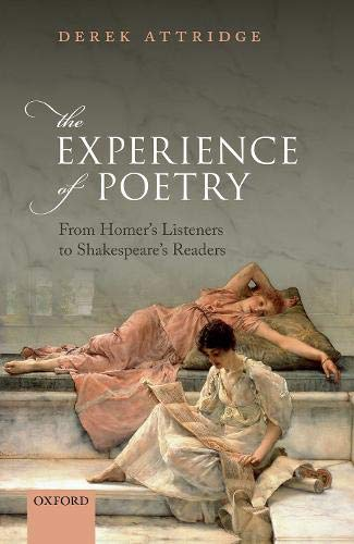 The Experience of Poetry: From Homer's Listeners to Shakespeare's Readers