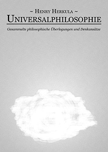 Preisvergleich Produktbild Universalphilosophie: Gesammelte philosophische Überlegungen und Denkansätze